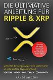 Die ultimative Anleitung für Ripple & XRP: Vorteile - Vision - Investieren - Community